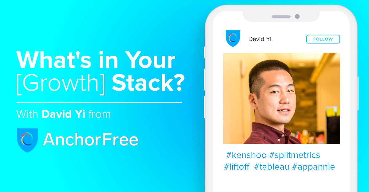 What's in Your [Growth] Stack? David Yi, AnchorFree